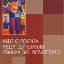 Arte e scienza nella letteratura italiana del Novecento (Atti, Istituto Italiano di Cultura di Vienna, 2009)