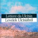 Lettere da Ulcisia/Levelek Ulcisiából (Széphalom Könyvmühely, 2008)
