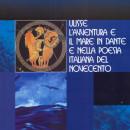 Ulisse, l'avventura e il mare in Dante e nella poesia italiana del Novecento (Atti, Istituto Italiano di Cultura di Budapest, 2007)